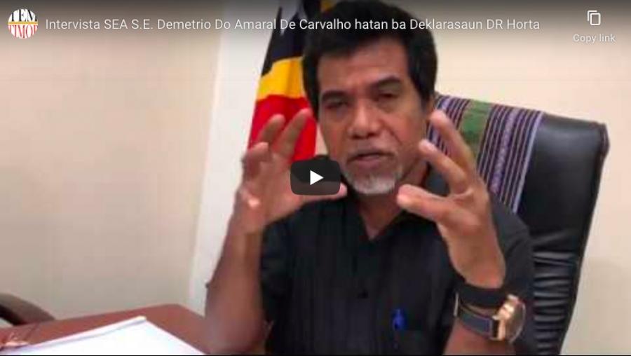 Intervista SEA S.E. Demetrio Do Amaral De Carvalho hatan ba Deklarasaun DR Horta