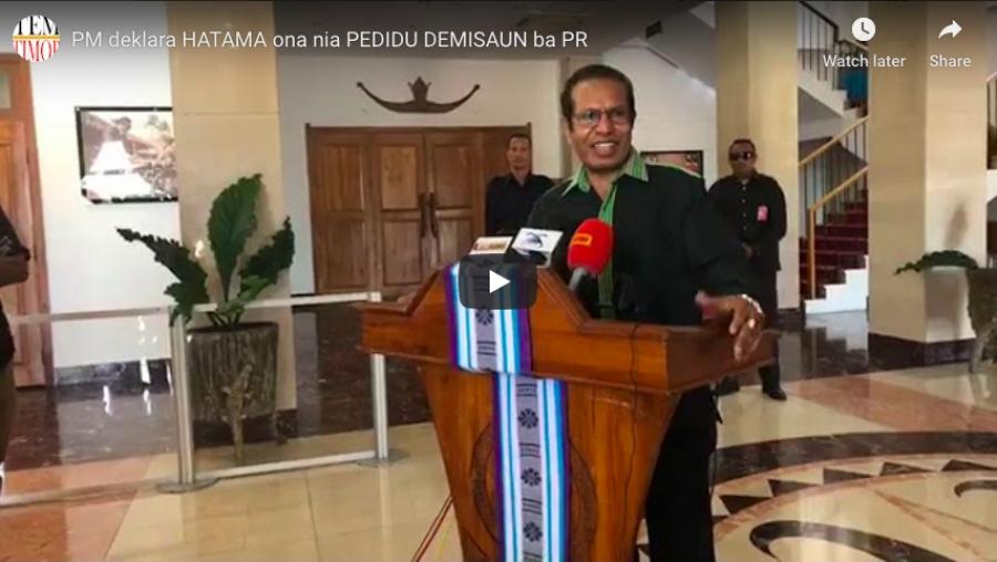 PM deklara HATAMA ona nia PEDIDU DEMISAUN ba PR
